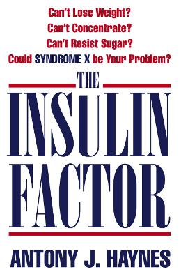 The Insulin Factor: Can't Lose Weight? Can't Concentrate? Can't Resist Sugar? Could Syndrome X Be Your Problem?