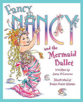 Fancy Nancy and The Mermaid Ballet (Fancy Nancy)