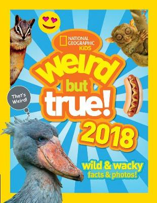 Weird But True! 2018: Wild & Wacky Facts & Photos (Weird But True)