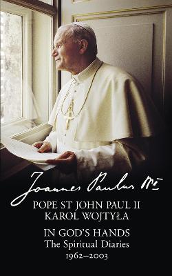 In God's Hands: The Spiritual Diaries of Pope St John Paul II