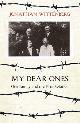 My Dear Ones: One Family and the Holocaust - A Story of Enduring Hope and Love