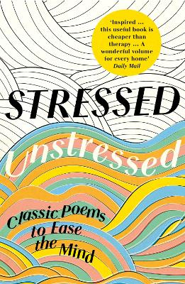 Stressed, Unstressed: Classic Poems to Ease the Mind