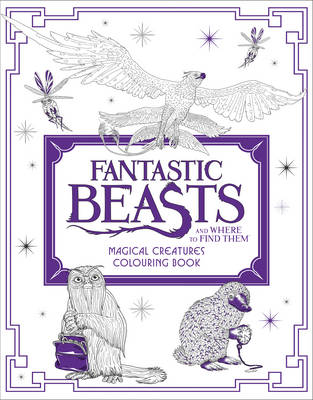Fantastic Beasts and Where to Find Them: Magical Creatures Colouring Book: Magical Creatures Colouring Book