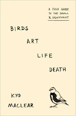 Birds Art Life Death: A Field Guide ...