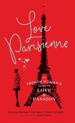 Love Parisienne: The French Woman's Guide to Love and Passion