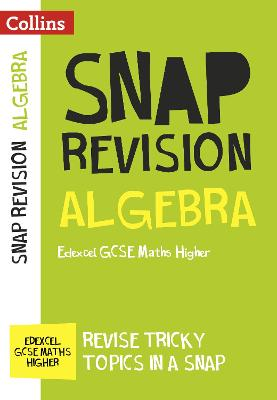 Algebra (for papers 1, 2 and 3): Edexcel GCSE Maths Higher (Collins Snap Revision)