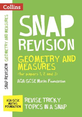 Geometry and Measures (for papers 1, 2 and 3): AQA GCSE Maths Foundation (Collins Snap Revision)