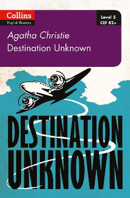 Destination Unknown: B2+ Level 5 (Collins Agatha Christie ELT Readers)