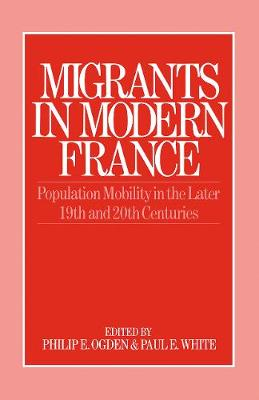 Migrants in Modern France: Population Mobility in the Later Nineteenth and Twentieth Centuries