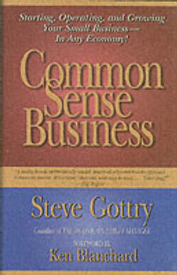 Common Sense Business: Starting, Operating, And Growing Your Small Business - In Any Economy!