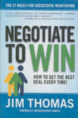 Negotiate To Win: The 21 Rules For Successful Negotiating