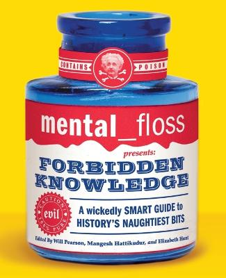 Mental Floss Presents Forbidden Knowledge: Wickedly Smart Guide To History's Naughtiest Bits