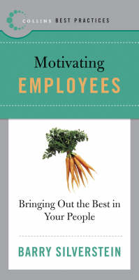 Best Practices: Motivating Employees: Bring Out the Best in Your People