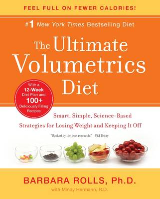 The Ultimate Volumetrics Diet: Smart, Simple, Science-Based Strategies for Losing Weight and Keeping It Off