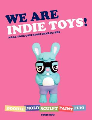 We Are Indie Toys: Make Your Own Resin Characters