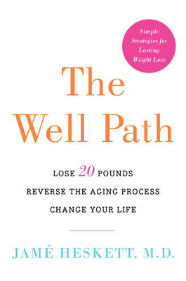 The Well Path: Lose 20 Pounds, Reverse the Aging Process, Change Your Life