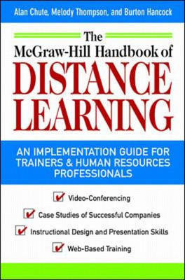 McGraw-Hill Handbook of Distant Learning: A How to Get Started Guide for Trainers and Human Resources Professionals