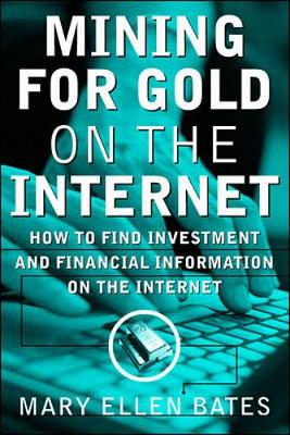 Mining for Gold on the Internet: How to Find Investment and Financial Information on the Internet