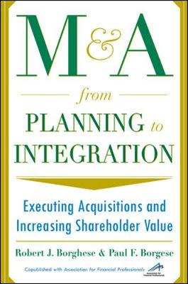 M&A from Planning to Integration: Executing Acquisitions and Increasing Shareholder Value