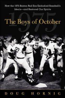 The Boys of October: How the 1975 Boston Red Sox Embodied Baseball's Ideals and Restored Our Spirits