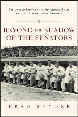 Beyond the Shadow of the Senators: The Untold Story of the Homestead Grays and the Integration of Baseball