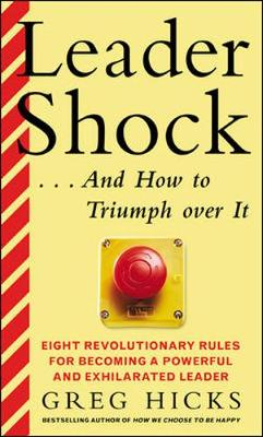Leadershock...and How to Triumph Over it: Eight Revolutionary Rules for Becoming a Powerful and Exhilharated Leader