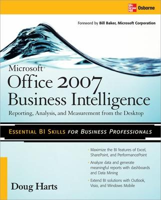 Microsoft  (R)  Office 2007 Business Intelligence: Reporting, Analysis, and Measurement from the Desktop