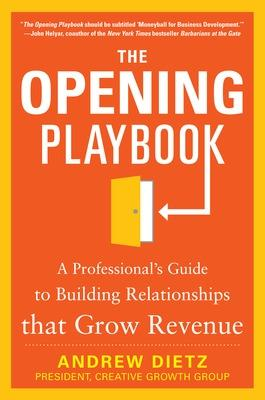 The Opening Playbook: A Professional's Guide to Building Relationships that Grow Revenue
