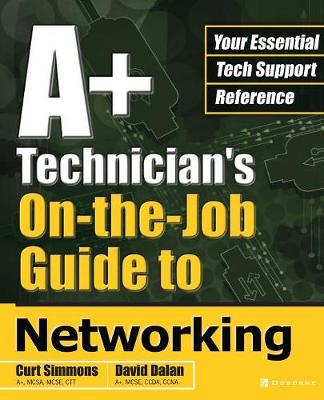 A+ Technician's On-the-job Guide to Networking