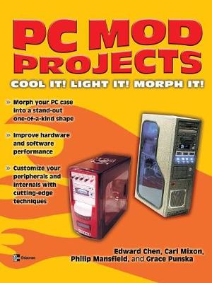 PC Mod Projects: Cool It! Light It! Morph It!