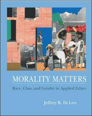 Morality Matters: Race, Class, and Gender in Applied Ethics: With Free Ethics Powerweb
