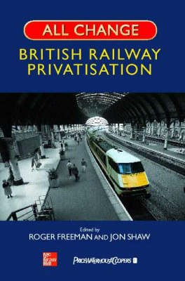 All Change: A History of British Rail Privatisation