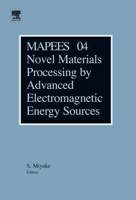 Novel Materials Processing by Advanced Electromagnetic Energy Sources: Proceedings of the International Symposium on Novel Materials Processing by Advanced Electromagnetic Energy Sources (MAPEES04)