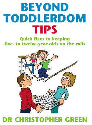 Beyond Toddlerdom Tips: Quick fixes to keeping five to twelve year-olds on the rails