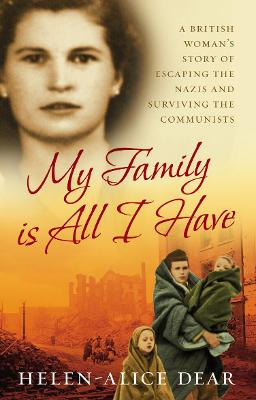 My Family Is All I Have: A British woman's story of escaping the Nazis and surviving the Communists