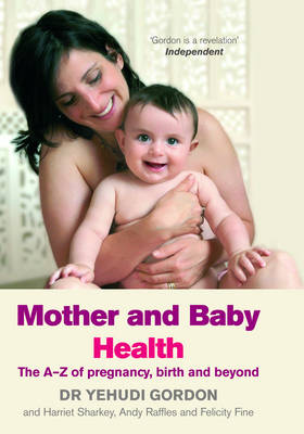 Mother and Baby Health: The A-Z of Pregnancy, Birth and Beyond