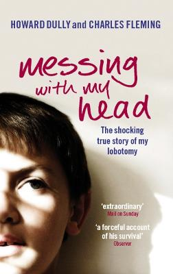Messing with My Head: The shocking true story of my lobotomy
