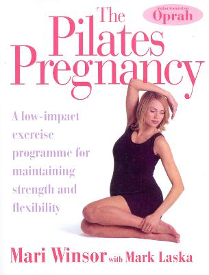 The Pilates Pregnancy: A low-impact excercise programme for maintaining strength and flexibility