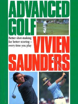Advanced Golf: Better Shot-Making for Better Scoring - Every Time You Play
