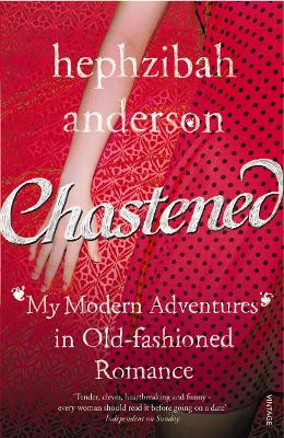 Chastened: My Modern Adventure in Old-Fashioned Romance