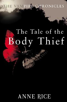 The Tale Of The Body Thief: The Vampire Chronicles 4