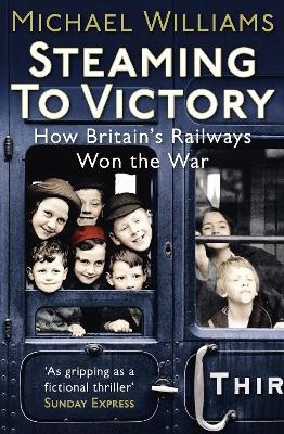 Steaming to Victory: How Britain's Railways Won the War