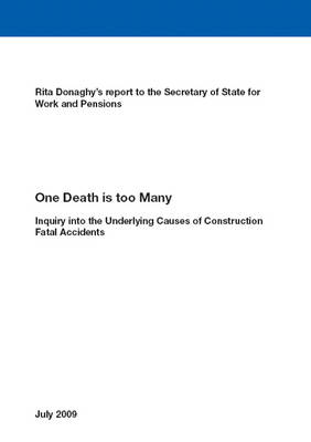 One Death is Too Many: Inquiry into the Underlying Causes of Construction Fatal Accidents: Rita Donaghy's Report to the Secretary of State for Work and Pensions