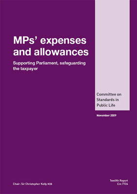MPs' Expenses and Allowances: Supporting Parliament, Safeguarding the Taxpayer, Report, Twelfth Report of the Committee on Standards in Public Life