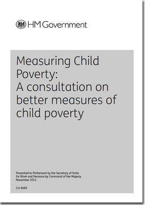 Measuring Child Poverty: A Consultation on Better Measures of Child Poverty
