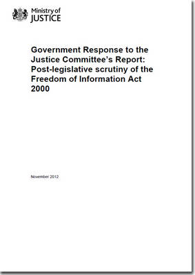 Government Response to the Justice Committee's Report: Post-legislative Scrutiny of the Freedom of Information Act 2000