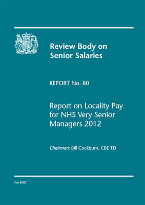 Review Body on Senior Salaries: Report on Locality Pay for NHS Very Senior Managers 2012, Report No. 80