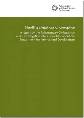 Handling allegations of corruption: a report by the Parliamentary Ombudsman on an investigation into a complaint about the Department for International Development