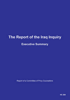 Executive Summary of the Iraq Inquiry: Report of a Committee of Privy Counsellors, Executive Summary