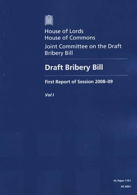 Draft Bribery Bill: First Report of Session 2008-09: v. 1: Report, Together with Formal Minutes